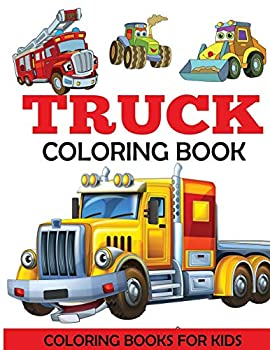 Truck Coloring Book  Kids Coloring Book with Monster Trucks Fire Trucks Dump Trucks Garbage Trucks and More For Toddlers Preschoolers Ages 2-4 Ages 4-8