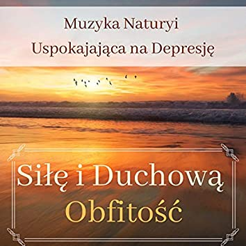 Siłę i Duchową Obfitość - Muzyka Natury i Uspokajająca na Depresję