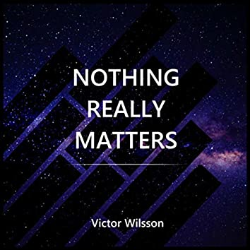 Nothing Really Matters