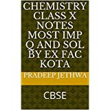 CHEMISTRY CLASS X NOTES MOST IMP Q AND SOL BY EX FAC KOTA: CBSE (English Edition)