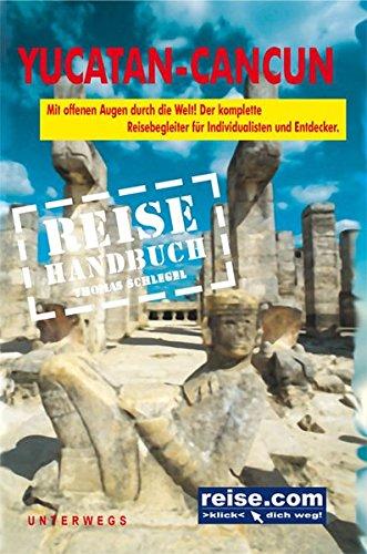 Reisehandbuch Yucatan Cancun: Das komplette Reisebegleiter für Individualisten und Entdecker