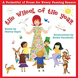 The Wheel of the Year: A Pocketful of Prose for Every Passing Season - Poems for Children of All Ages by [Cherry Capri, Sneha Paradeshi]