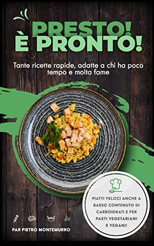 Presto! È pronto!: Tante ricette rapide, adatte a chi ha poco tempo e molta fame (Italian Edition)