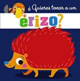 ¿Quieres tocar a un erizo? (Castellano - A PARTIR DE 0 AÑOS - PROYECTO DE 0 A 3 AÑOS - Libros sensoriales)