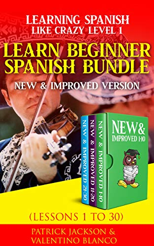 Learning Spanish Like Crazy Level 1 - NEW & IMPROVED Version - Learn Beginner Spanish Bundle: LESSONS 1 TO 30 - The Ultimate Spanish for Beginners Bundle