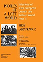 Profiles of a Lost World: Memoirs of East European Jewish Life Before World War II (Raphael Patai Series in Jewish Folklore and Anthropology)