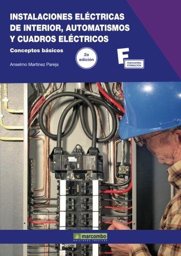 Instalaciones Eléctricas de Interior, Automatismos y Cuadros Eléctricos.2ª Edición (MARCOMBO FORMACIÓN)