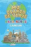 Mi Diario De Viaje Para Niños Cancún: 6x9 Diario de viaje para niños I Libreta para completar y colorear I Regalo perfecto para niños para tus vacaciones en Cancún