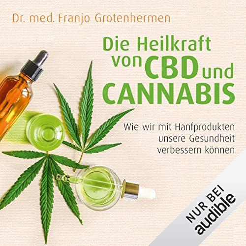Die Heilkraft von CBD und Cannabis: Wie wir mit Hanfprodukten unsere Gesundheit verbessern können