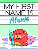 personalized alexis - My First Name is Alexis: Personalized Primary Name Tracing Workbook for Kids Learning How to Write Their First Name, Practice Paper with 1