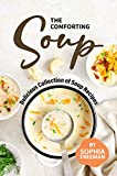 The Comforting Soup Cookbook: Delicious Collection of Soup Recipes (English Edition)