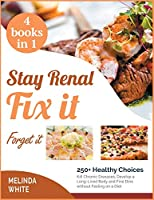 Stay Renal, Fix It, Forget it! [4 BOOKS IN 1]: 250+ Healthy Choices Kill Chronic Diseases, Develop a Long-Lived Body and Fine Dine without Feeling on a Diet