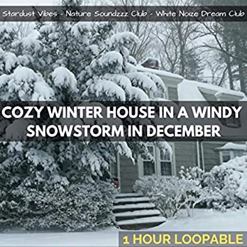 Cozy Winter House in a Windy Snowstorm in December: One Hour (Loopable) [feat. White Noize Dream Club & Nature Soundzzz Club]