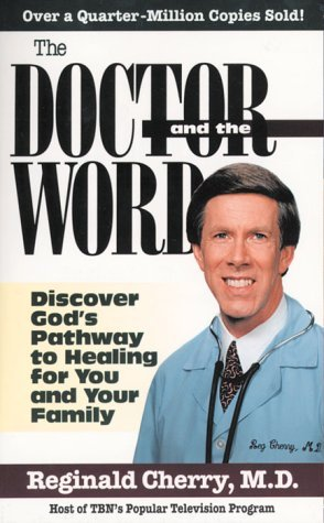 The Doctor And The Word: Discover God's pathway to healing for you and your family by Reginald B Cherry (1998-02-12)