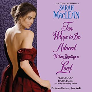 Ten Ways to Be Adored When Landing a Lord                   By:                                                                                                                                 Sarah MacLean                               Narrated by:                                                                                                                                 Mary Jane Wells                      Length: 11 hrs and 14 mins     440 ratings     Overall 4.4