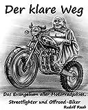 Der klare Weg – das Evangelium aller Motorradjunkies, Streetfighter und Offroadbiker: Zen - die...