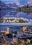 Unterwegs in Kanada: Das große Reisebuch (KUNTH Unterwegs in ...: Das grosse Reisebuch)