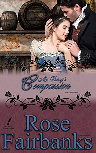 Mr. Darcy's Compassion: A Pride and Prejudice Variation (Jane Austen Reimaginings Book 6) by [Rose Fairbanks]