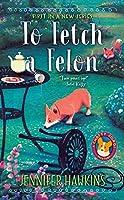 To Fetch a Felon (A Chatty Corgi Mystery)