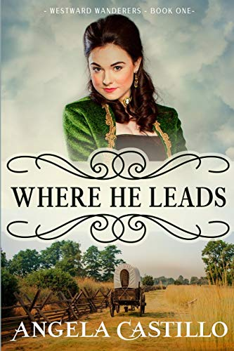 Compare Textbook Prices for Westward Wanderers-Book One: Where He Leads: Clean Christian Historical Oregon Trail Fiction with Romance  ISBN 9781706218326 by Castillo, Angela