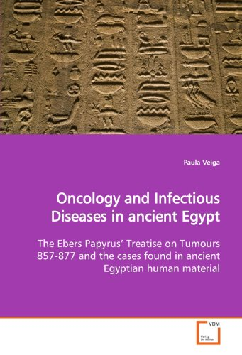 Oncology and Infectious Diseases in ancient Egypt: The Ebers Papyrus? Treatise on Tumours 857-877 and the cases found in ancient Egyptian human material
