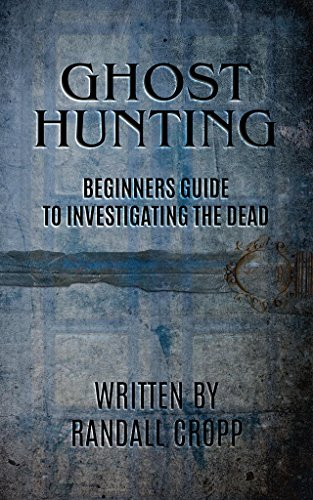 Ghost Hunting: A Beginners Guide to Investigating the Dead