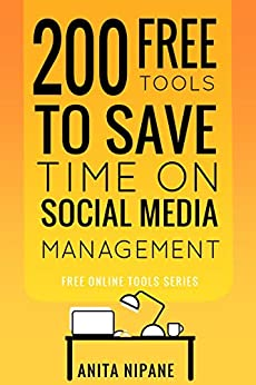 200 Free Tools to Save Time on Social Media Managing: 2021: Boost Your Social Media Results & Reduce Your Hours (Free Online Tools Book 3) by [Anita Nipane]