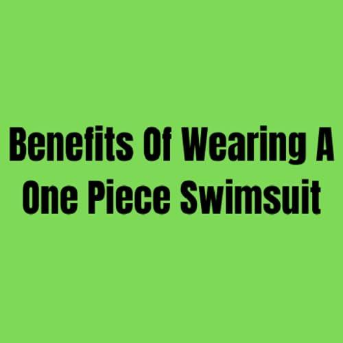Avantages de porter un maillot de bain une pièce