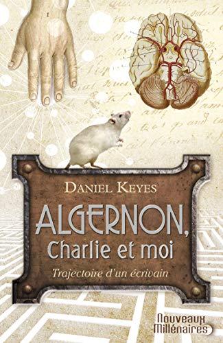 """Algernon, Charlie et moi : Trajectoire d'un écrivain ; Suivi de la nouvelle """"Des fleurs pour Algernon"""""""