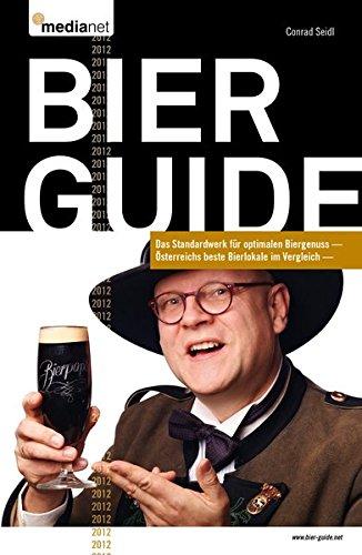 Bier Guide 2012: Conrad Seidls Bier Guide - Österreichs beste Bierlokale im Vergleich