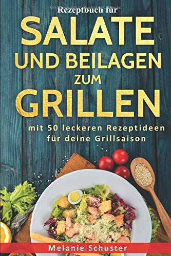 Rezeptbuch für Salate und Beilagen zum Grillen: mit 50 leckeren Rezeptideen für deine Grillsaison