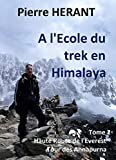 A l'Ecole du trek en Himalaya: Tome 2 : Haute Route de L'Everest - Tour des Annapurnas (French Edition)