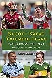 Blood. Sweat. Triumph & Tears: Tales from the Gaa