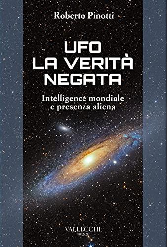Ufo. La verità negata. Intelligence mondiale e presenza aliena