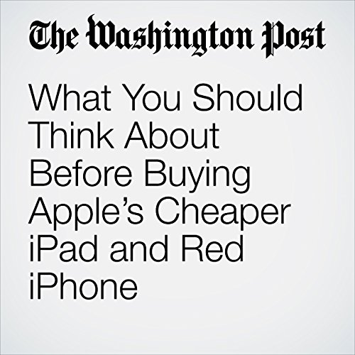 What You Should Think About Before Buying Apple's Cheaper iPad and Red iPhone copertina