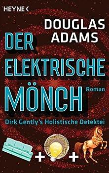 Der Elektrische Mönch  Dirk Gently s Holistische Detektei Roman  Die Dirk-Gently-Serie 1   German Edition