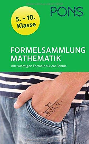 PONS Formelsammlung Mathematik 5.-10. Klasse: Alle wichtigen Formeln für die Schule