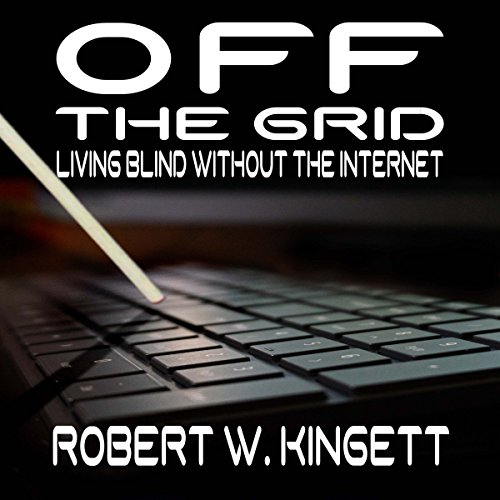 Off the Grid     Living Blind Without the Internet              By:                                                                                                                                 Robert Kingett                               Narrated by:                                                                                                                                 T. David Rutherford                      Length: 3 hrs and 24 mins     12 ratings     Overall 4.3