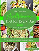 The Complete Mediterranean Diet for Every Day: 600 Recipes for Busy People: From A to Z. Quick & Easy Ideas for Every Day Life That Enyone Can Cook. 30-Day Mediterranean Diet Weight Loss Challenge