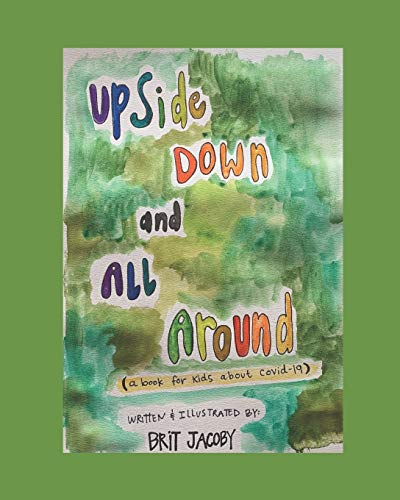 Upside Down and All Around: A Book for Kids About Covid-19