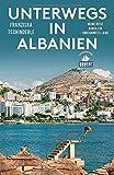 Unterwegs in Albanien (DuMont Reiseabenteuer): Meine Reise duch ein unbekanntes Land