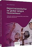 Organisationskultur im global taetigen Unternehmen: Nationale und internationale Kulturunterschiede verstehen und nutzen