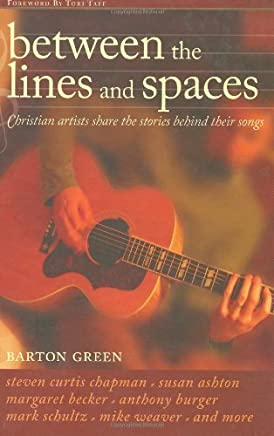 Between The Lines And Spaces: Christian artists share the stories behind their songs by Barton Green (2006-09-01)