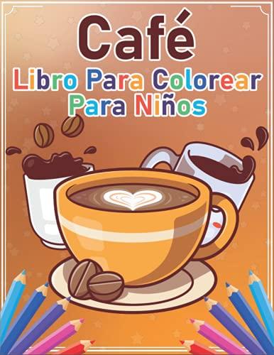 Café libro para colorear para niños: Libro grande de fáciles páginas educativas para colorear de café, recetas de cócteles rápidas y fáciles y ... pequeños, preescolar y jardín de infantes