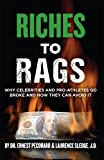 Riches to Rags: Why Celebrities and Pro-Athletes go Broke and How to Avoid it