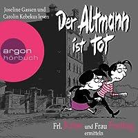 Der Altmann ist tot: Frl. Krise und Frau Freitag ermitteln Hörbuch