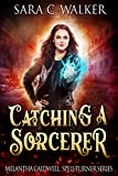 Catching A Sorcerer: a young adult urban fantasy (Melantha Caldwell, spell-turner Book 1) (Kindle Edition)