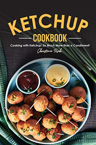 The Ketchup Cookbook: Cooking with Ketchup: So Much More than a Condiment! (English Edition)