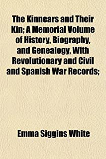 The Kinnears and Their Kin; A Memorial Volume of History, Biography, and Genealogy, with Revolutionary and Civil and Spani...