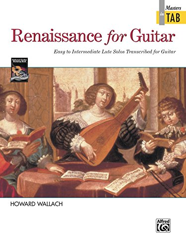Renaissance for Guitar: Masters in TAB: Easy to Intermediate Lute Solos Transcribed for Guitar...